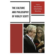 The Culture and Philosophy of Ridley Scott by Adam Barkman, 9780739178720