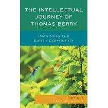 The Intellectual Journey of Thomas Berry: Imagining the Earth Community by Heather Eaton, 9780739185902