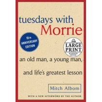 Tuesdays with Morrie: An Old Man, a Young Man and Life's Greatest Lesson by Mitch Albom, 9780739377772