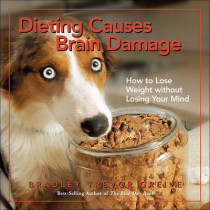 Dieting Causes Brain Damage: How to Lose Weight Without Losing Your Mind by Bradley Trevor Greive, 9780740761584