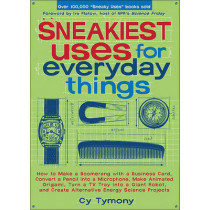 Sneakiest Uses for Everyday Things: How to Make a Boomerang with a Business Card, Convert a Pencil Into a Microphone and More by Cy Tymony, 9780740768743