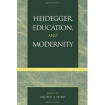 Heidegger, Education, and Modernity by Michael A. Peters, 9780742508866