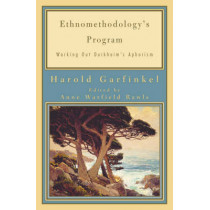 Ethnomethodology's Program: Working Out Durkheim's Aphorism by Harold Garfinkel, 9780742516427