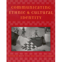 Communicating Ethnic and Cultural Identity by Mary Fong, 9780742517394