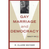 Gay Marriage and Democracy: Equality for All by Claire R. Snyder, 9780742527867
