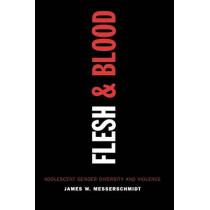 Flesh and Blood: Adolescent Gender Diversity and Violence by James W. Messerschmidt, 9780742541641