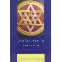 Jewish Art in America: An Introduction by Matthew Baigell, 9780742546417