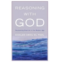 Reasoning with God: Reclaiming Shari`ah in the Modern Age by Khaled Abou El Fadl, 9780742552326