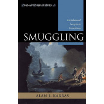 Smuggling: Contraband and Corruption in World History by Alan L. Karras, 9780742553163