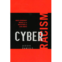 Cyber Racism: White Supremacy Online and the New Attack on Civil Rights by Jessie Daniels, 9780742561588