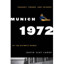 Munich 1972: Tragedy, Terror, and Triumph at the Olympic Games by David Clay Large, 9780742567399