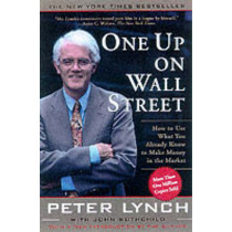 One Up On Wall Street: How To Use What You Already Know To Make Money In The Market by Peter Lynch, 9780743200400