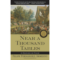 Near a Thousand Tables: A History of Food by Felipe Fernandez-Armesto, 9780743227407