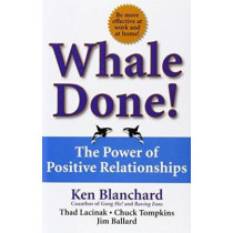 Whale Done!: The Power of Positive Relationships by Kenneth Blanchard, 9780743235389