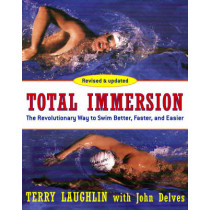 Total Immersion: The Revolutionary Way To Swim Better, Faster, and Easier by Terry Laughlin, 9780743253437