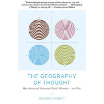 The Geography of Thought: How Asians and Westerners Think Differently...and Why by Richard Nisbett, 9780743255356