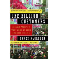 One Billion Customers: Lessons from the Front Lines of Doing Business in China by James McGregor, 9780743258418