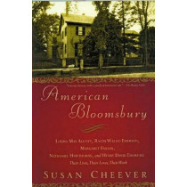 American Bloomsbury: Louisa May Alcott, Ralph Waldo Emerson, Margaret Fuller, Nathaniel Hawthorne, and Henry David Thoreau: Their Lives, Their Loves, Their Work by Susan Cheever, 9780743264624