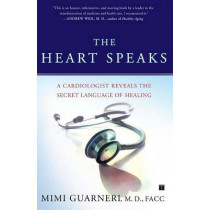 The Heart Speaks: A Cardiologist Reveals the Secret Language of Healing by Mimi Guarneri, 9780743273121