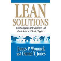 Lean Solutions: How Companies and Customers Can Create Value and Wealth Together by James P Womack, 9780743277792
