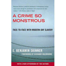 A Crime So Monstrous: Face-To-Face with Modern-Day Slavery by E Benjamin Skinner, 9780743290081