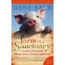 Farm Sanctuary: Changing Hearts and Minds About Animals and Food by Gene Baur, 9780743291590