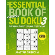 The Essential Book of Su Doku, Volume 3: Advanced: The World's Most Popular Puzzle Game by Alastair Chisholm, 9780743291682