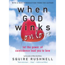 God Winks on Love: Let the Power of Coincidence Lead You to Love by Squire D. Rushnell, 9780743492942
