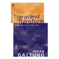 Transcend and Transform: An Introduction to Conflict Work by Johan Galtung, 9780745322544