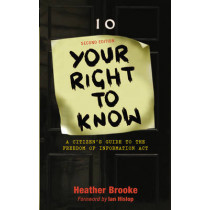Your Right to Know: A Citizen's Guide to the Freedom of Information Act by Heather Brooke, 9780745325828