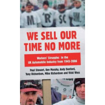 We Sell Our Time No More: Workers' Struggles Against Lean Production in the British Car Industry by Paul Stewart, 9780745328683