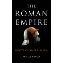 The Roman Empire: Roots of Imperialism by Neville Morley, 9780745328690