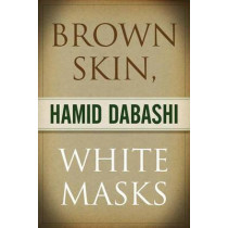 Brown Skin, White Masks by Hamid Dabashi, 9780745328737