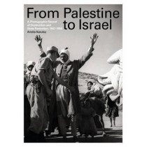 From Palestine to Israel: A Photographic Record of Destruction and State Formation, 1947-1950 by Ariella Azoulay, 9780745331690