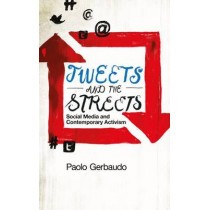 Tweets and the Streets: Social Media and Contemporary Activism by Paolo Gerbaudo, 9780745332482