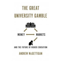 The Great University Gamble: Money, Markets and the Future of Higher Education by Andrew McGettigan, 9780745332949