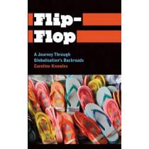 Flip-Flop: A Journey Through Globalisation's Backroads by Caroline Knowles, 9780745334110
