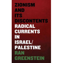 Zionism and its Discontents: A Century of Radical Dissent in Israel/Palestine by Ran Greenstein, 9780745334684