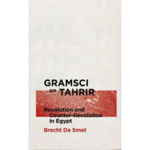 Gramsci on Tahrir: Revolution and Counter-Revolution in Egypt by Brecht de Smet, 9780745335575