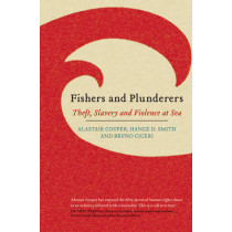 Fishers and Plunderers: Theft, Slavery and Violence at Sea by Alastair Couper, 9780745335919
