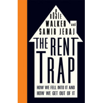 The Rent Trap: How we Fell into It and How we Get Out of It by Rosie Walker, 9780745336466