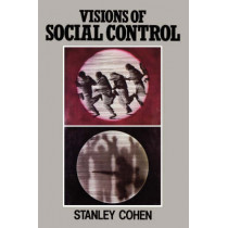 Visions of Social Control: Crime, Punishment and Classification by Stanley Cohen, 9780745600215