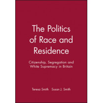 The Politics of Race and Residence: Citizenship, Segregation and White Supremacy in Britain by Susan J. Smith, 9780745603599