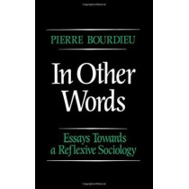 In Other Words: Essays Towards a Reflexive Sociology by Pierre Bourdieu, 9780745606590