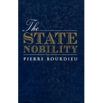 The State Nobility: Elite Schools in the Field of Power by Pierre Bourdieu, 9780745608242
