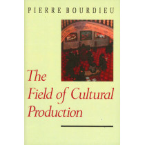 The Field of Cultural Production: Essays on Art and Literature by Pierre Bourdieu, 9780745609874