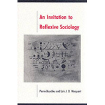 An Invitation to Reflexive Sociology by Pierre Bourdieu, 9780745610337