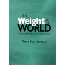 The Weight of the World: Social Suffering in Contemporary Society by Pierre Bourdieu, 9780745615936