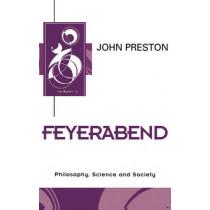 Feyerabend: Philosophy, Science and Society by John Preston, 9780745616766