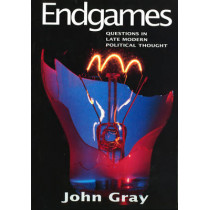 Endgames: Questions in Late Modern Political Thought by John Gray, 9780745618821